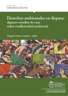 Gregorio Mesa Cuadros: Derechos ambientales en disputa: algunos estudios de caso sobre conflictividad ambiental