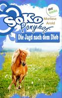 Marliese Arold: SOKO Ponyhof - Dritter Roman: Die Jagd nach dem Dieb