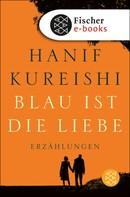 Hanif Kureishi: Blau ist die Liebe