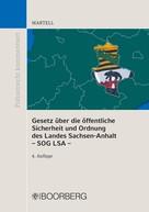 Jörg Martell: Gesetz über die öffentliche Sicherheit und Ordnung des Landes Sachsen-Anhalt – SOG LSA –