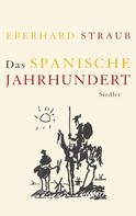 Eberhard Straub: Das spanische Jahrhundert ★★