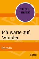 Thomas Theodor Heine: Ich warte auf Wunder ★★