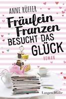 Anne Rüffer: Fräulein Franzen besucht das Glück ★★★