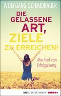 Wolfgang Schmidbauer: Die gelassene Art, Ziele zu erreichen ★★★