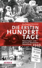Die ersten hundert Tage - Reportagen vom deutsch-deutschen Neuanfang 1949
