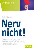 Gitte Härter: Nerv nicht!