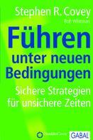 Stephen R. Covey: Führen unter neuen Bedingungen