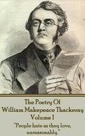 William Makepeace Thackeray: The Poetry Of William Makepeace Thackeray - Volume 1