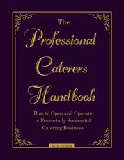 The Professional Caterer's Handbook - How to Open and Operate a Financially Successful Catering Business