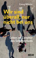 Georg Milzner: Wir sind überall, nur nicht bei uns ★★★★