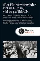 Harald Welzer: »Der Führer war wieder viel zu human, viel zu gefühlvoll«