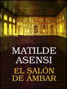 Matilde Asensi: El Salón de Ámbar