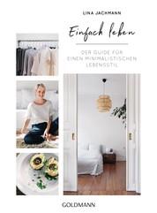 Einfach leben - Der Guide für einen minimalistischen Lebensstil