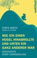 Chris Birch: Wie ich einen Hügel hinabrollte und unten ein ganz anderer war ★★★★