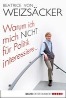 Beatrice von Weizsäcker: Warum ich mich nicht für Politik interessiere ... ★★★★★