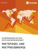 : Mietspiegel und Mietpreisbremse. Zusammenwirken auf dem deutschen Wohnungsmarkt