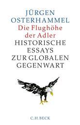 Die Flughöhe der Adler - Historische Essays zur globalen Gegenwart