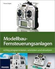 Modellbau-Fernsteuerungsanlagen - richtig programmieren, umrüsten und einsetzen