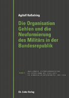 Agilolf Keßelring: Die Organisation Gehlen und die Neuformierung des Militärs in der Bundesrepublik