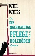 Will Wiles: Die nachhaltige Pflege von Holzböden ★★★★