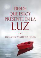 Francesc Martínez Fonts: Desde que estoy presente en la luz