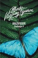 Alberto Vázquez-Figueroa: Brazofuerte (Cienfuegos 5)