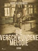 Arno Alexander: Die verschwundene Melodie