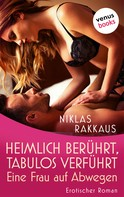 Niklas Rakkaus: Heimlich berührt, tabulos verführt – Eine Frau auf Abwegen ★★★★