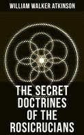 William Walker Atkinson: THE SECRET DOCTRINES OF THE ROSICRUCIANS