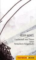 Sepp Mall: Landschaft mit Tieren unter Sträuchern hingeduckt