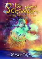 Mirjam Wyser: Der goldene Schwan und das verzauberte Schloss ★★★★