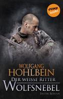 Wolfgang Hohlbein: Der weiße Ritter - Erster Roman: Wolfsnebel ★★★★