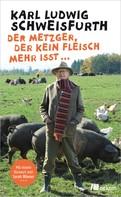 Karl Ludwig Schweisfurth: Der Metzger, der kein Fleisch mehr isst ... ★★★★