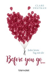 Before you go - Jeder letzte Tag mit dir - Roman