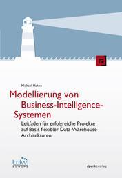 Modellierung von Business-Intelligence-Systemen - Leitfaden für erfolgreiche Projekte auf Basis flexibler Data-Warehouse-Architekturen