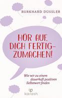 Burkhard Düssler: Hör auf, dich fertigzumachen! ★★★★★