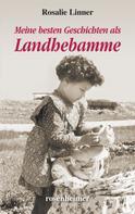 Rosalie Linner: Meine besten Geschichten als Landhebamme ★★★★★