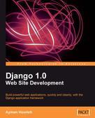 Ayman Hourieh: Django 1.0 Web Site Development