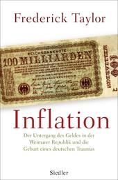 Inflation - Der Untergang des Geldes in der Weimarer Republik und die Geburt eines deutschen Traumas
