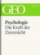 GEO Magazin: Psychologie: Die Kraft der Zuversicht (GEO eBook) ★★★