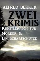 Alfred Bekker: Zwei Krimis: Künstlerpech für Mörder & Ein Scharfschütze