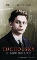 Rolf Hosfeld: Tucholsky ★★★★