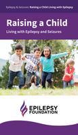 Epilepsy Foundation: Raising a Child Living With Epilepsy and Seizures