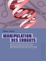 Manipulation des Erbguts (Telepolis) - Werkzeuge, Anwendungen und Aussichten der Gentherapie