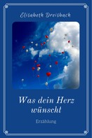 Elisabeth Dreisbach: Was dein Herz wünscht