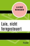 Luise Rinser: Laie, nicht ferngesteuert