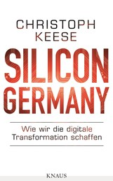 Silicon Germany - Wie wir die digitale Transformation schaffen