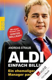 Aldi - Einfach billig - Ein ehemaliger Manager packt aus