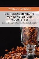 Wolfgang Möhring: Die heilenden Kräfte von Kräuter- und Früchtetees - Zubereitungsverfahren, Zutaten, Rezepte