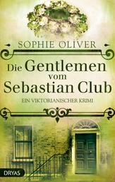 Die Gentlemen vom Sebastian Club - Ein viktorianischer Krimi
